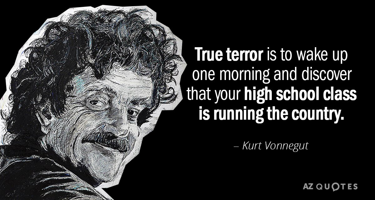 """""""True terror is to wake up one morning and discover that your high school class is running the country"""". – Kurt Vonnegut [1200×640]"""