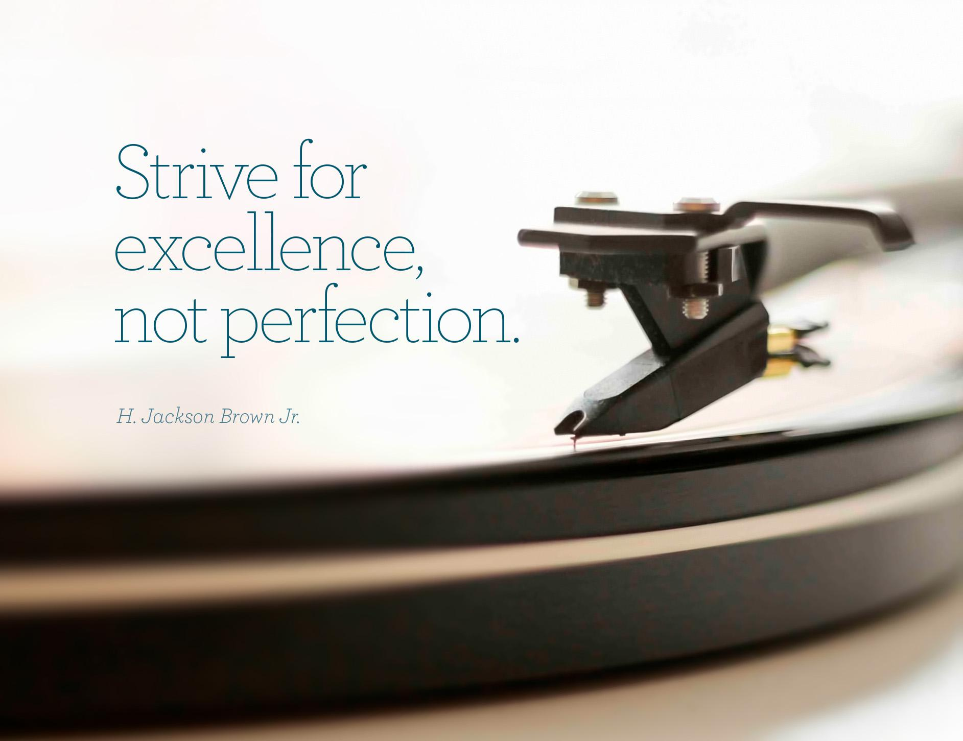 Strive for excellence, not perfection. — H. Jackson Brown Jr. [1885×1451]