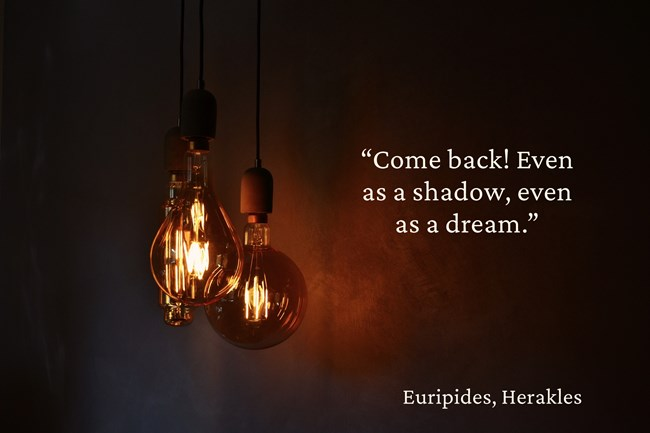 """""""Come back! Even as a shadow, even as a dream."""" – Euripides, Herakles [650×433]"""
