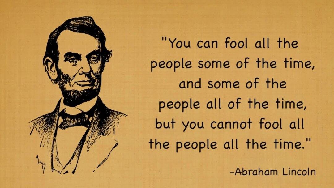 """""""You can fool all the people some of the time, and some of the people all the time, but you cannot fool all the people all the time"""" – Abraham Lincoln [1080×608]"""
