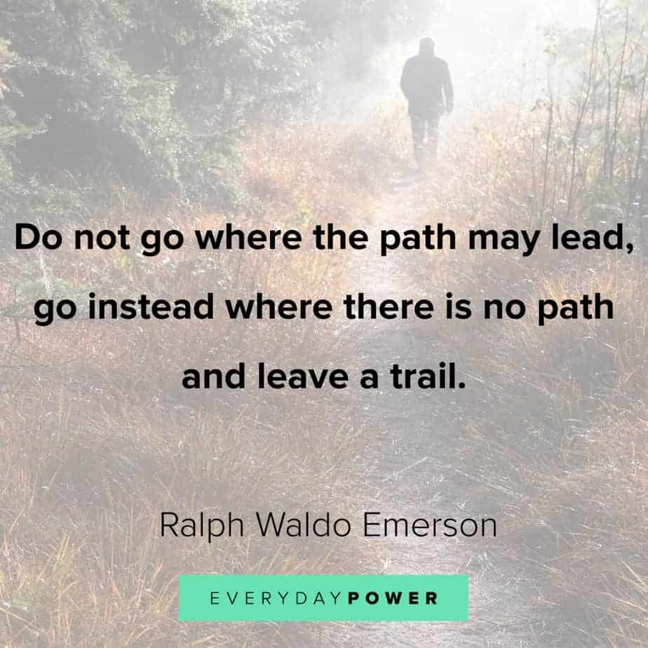 """""""Do not go where the path may lead, go instead where there is no path and leave a trail."""" -Ralph Waldo Emerson [924×924]"""