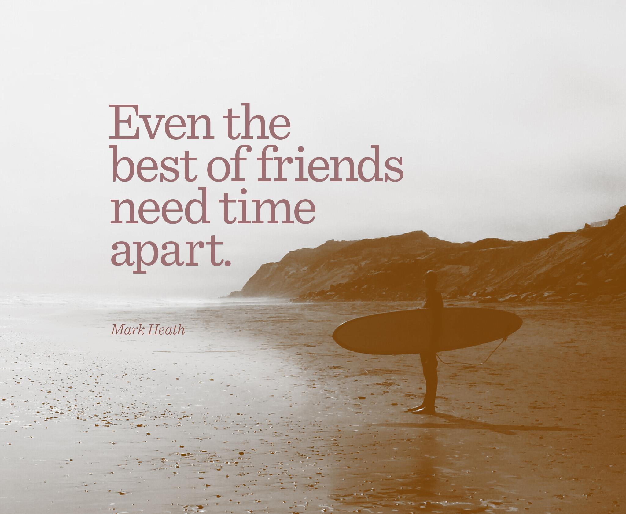 Even the best of friends need time apart. — Mark Heath [2048×1682]