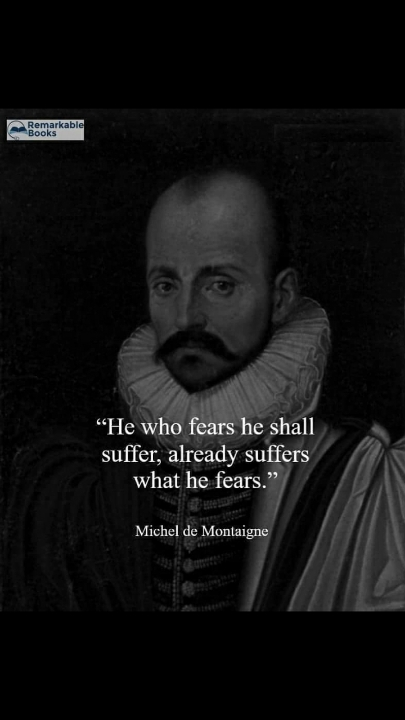 """""""He who fears he shall suffer, already suffers what he fears"""". – Michel de Montaigne [405×720]"""