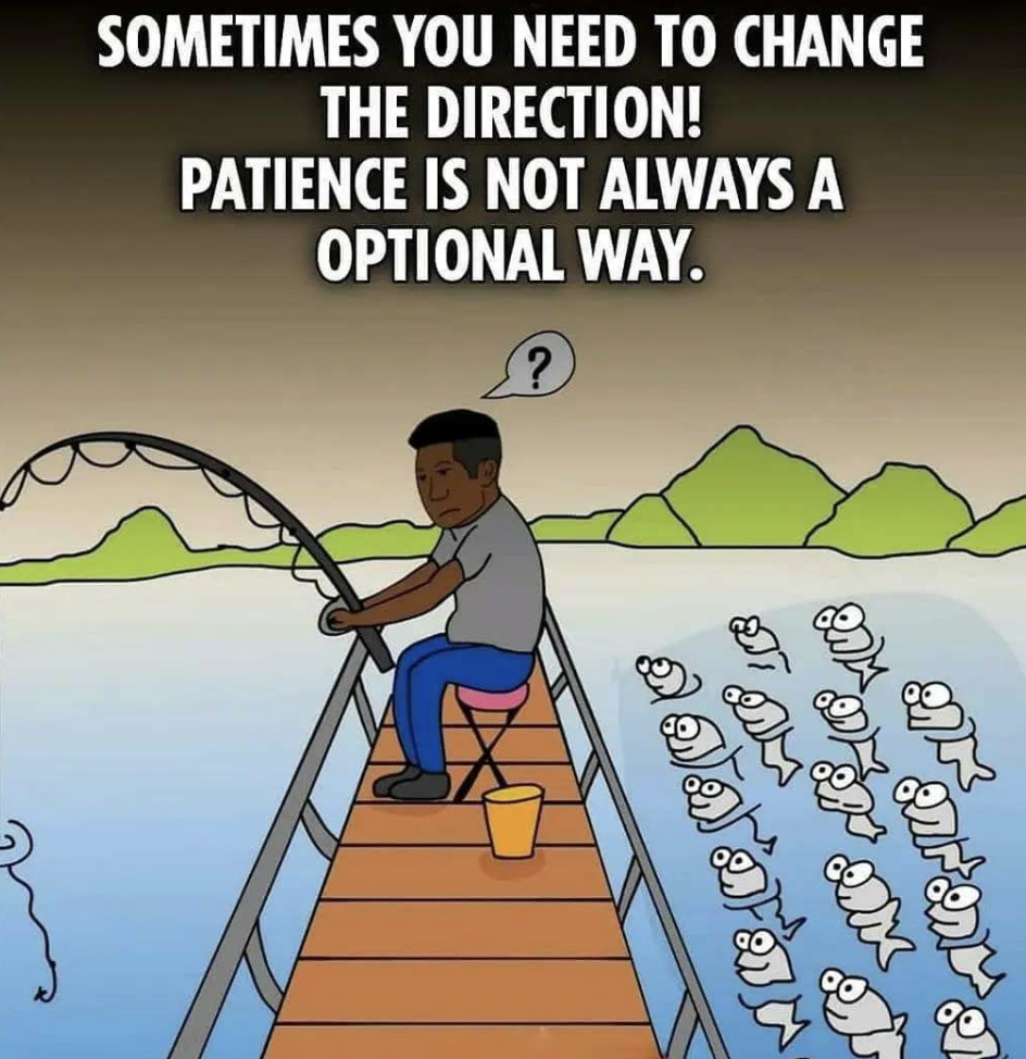 [Image] Patience is the key to success, but sometimes you have to be willing to change direction to succeed.