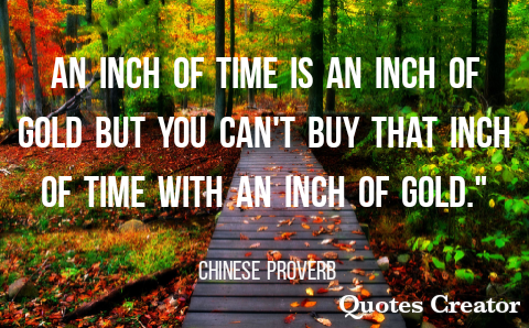 An inch of time is an inch of gold but you can't buy that inch of time with an inch of gold – 480×298