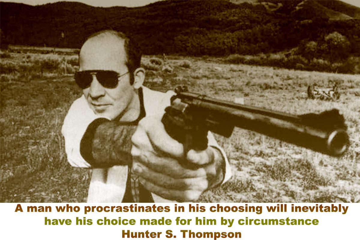 """""""A man who procrastinates in his choosing will inevitably have his choice made for him by circumstance"""" – Hunter S. Thompson [1200X800]"""