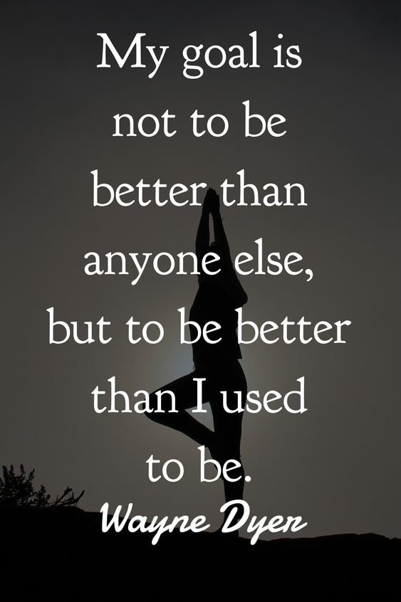 [Image] Don't try to be better than someone else… The only person you should try to be better than is the person you were yesterday.