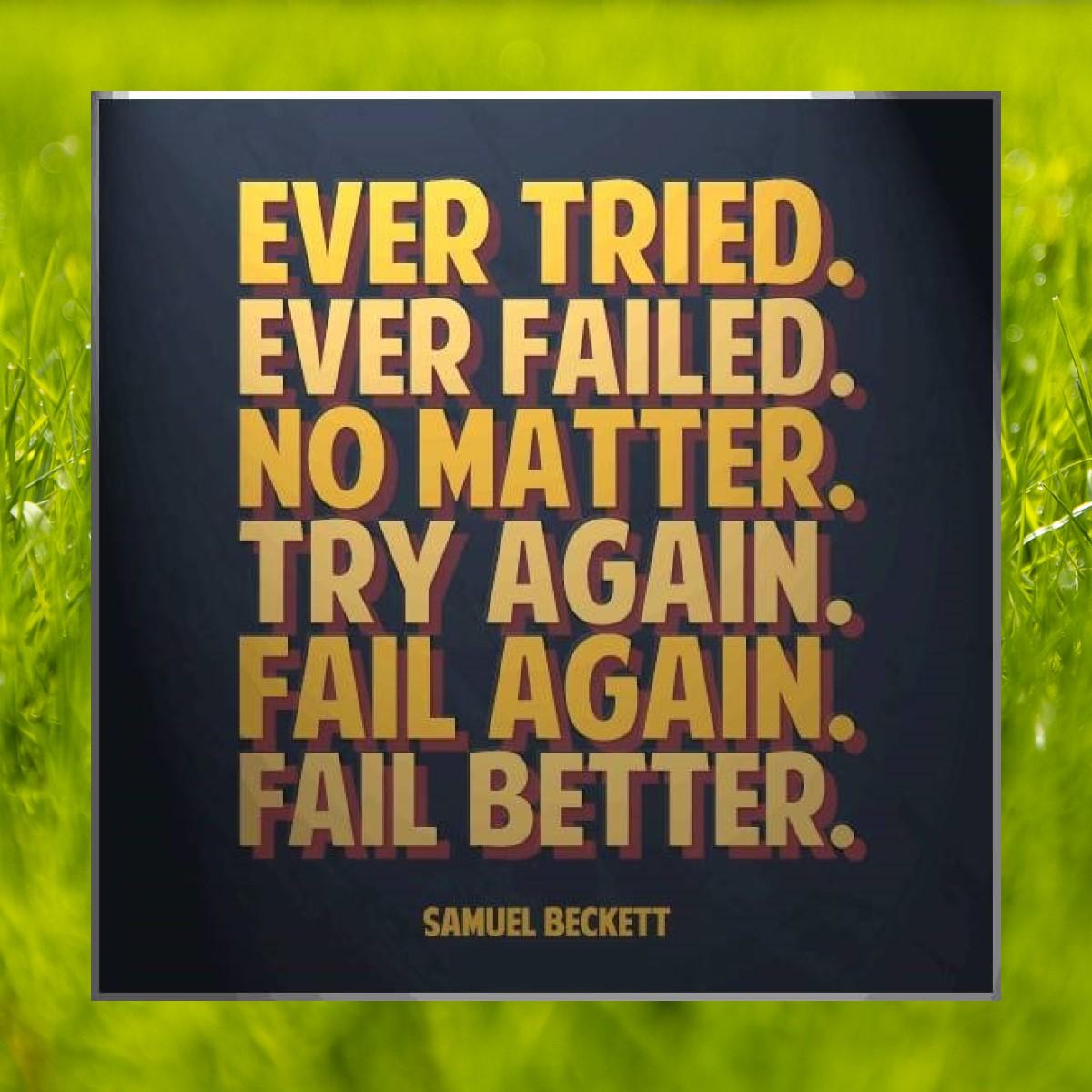 """""""Ever tried. Ever failed. No matter. Try again. Fail again. Fail better."""" – Samuel Beckett [1200×1200]"""