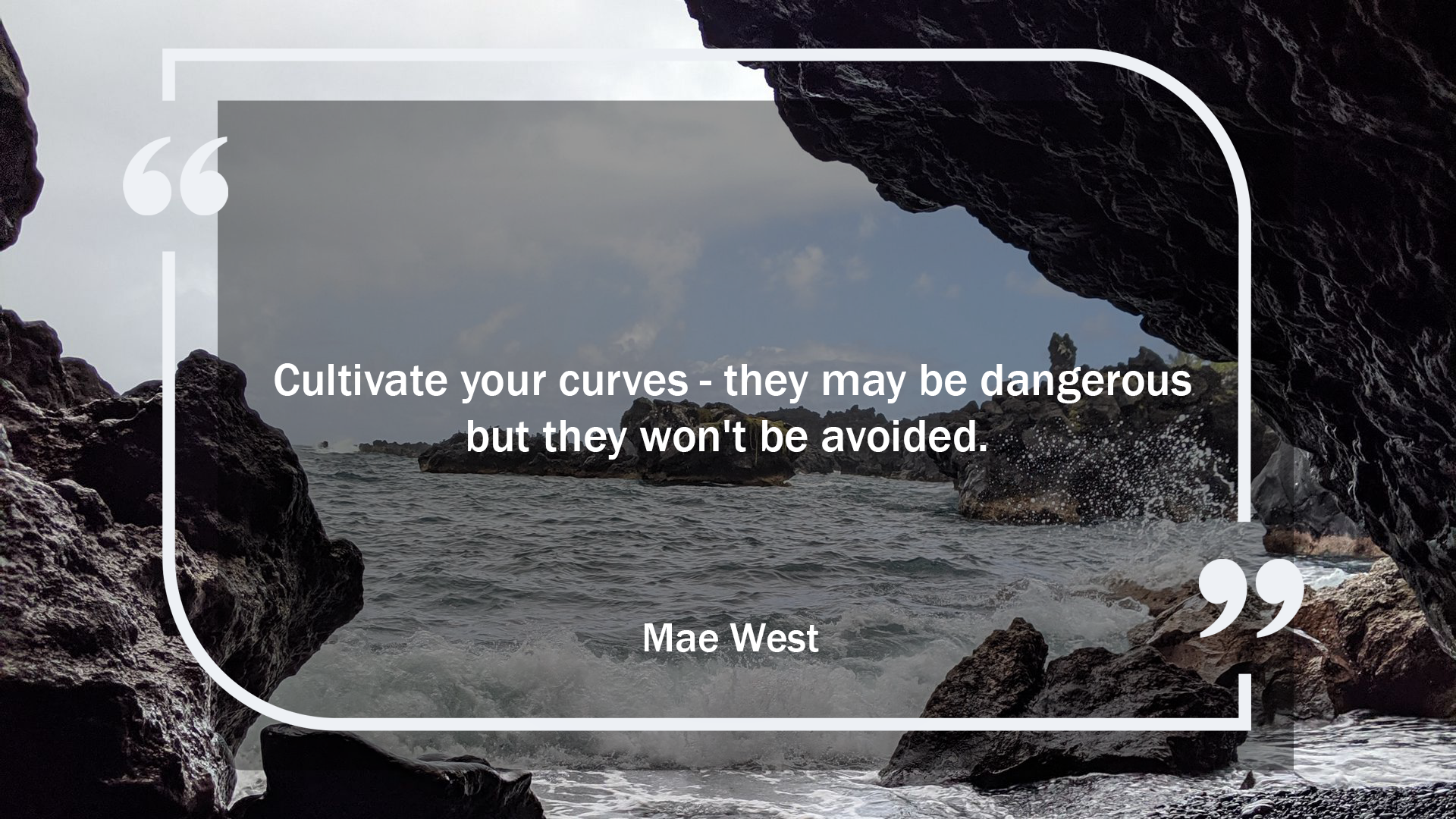 Cultivate your curves – they may be dangerous but they won't be avoided. – Mae West [1920 x 1080]