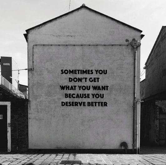 [Image] Sometimes you don't get what you want because you deserve better. And that's what you'll get if you keep moving forward.