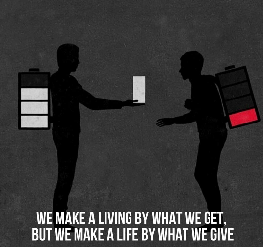 [Image] We make a living by what we get, but we make a life by what we give. Always be kind to others.