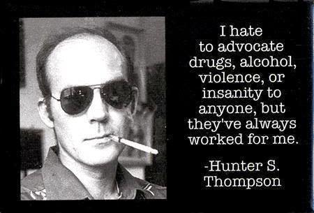 """""""I hate to advocate drugs, alcohol, violence, or insanity to anyone, but they've always worked for me."""" – Hunter S. Thompson [450×305]"""