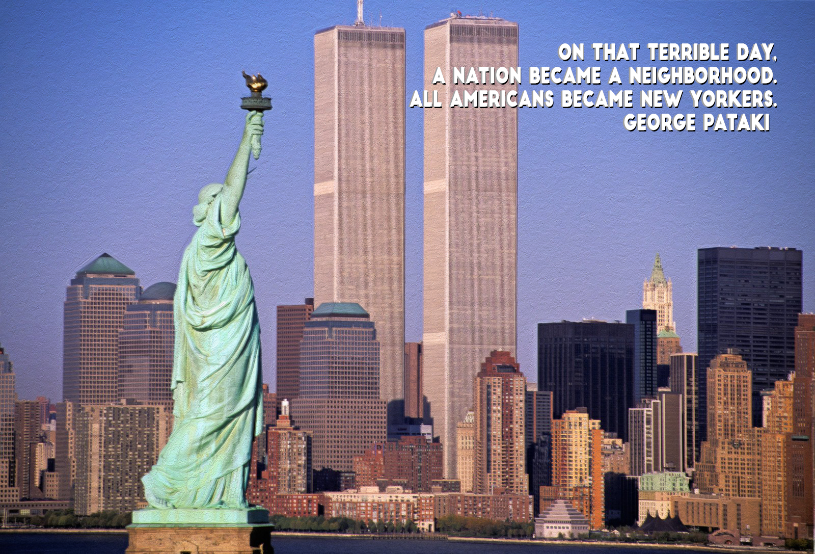 On that terrible day, a nation became a neighborhood. All Americans became New Yorkers. George Pataki [1680 × 1050]