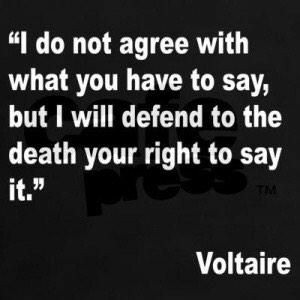 """""""I do not agree with what you have to say, but I will defend to the death your right to say it.""""- Voltaire [300×300]"""