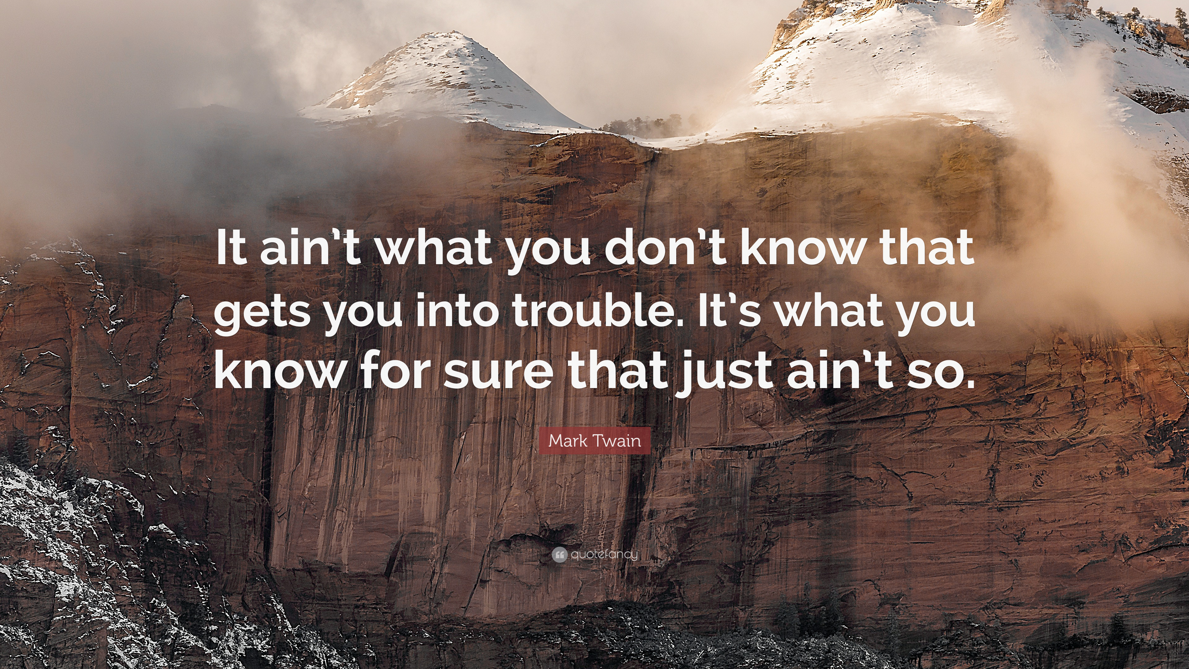 It ain't what you don't know that gets you into trouble. It's what you know for sure that just ain't so. – Mark Twain [ 3840 x 2160 ]