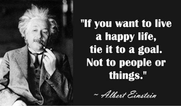 """""""If you want to live a happy life, tie it to a goal. Not to people or things."""" ~ Albert Einstein [850 × 400]"""