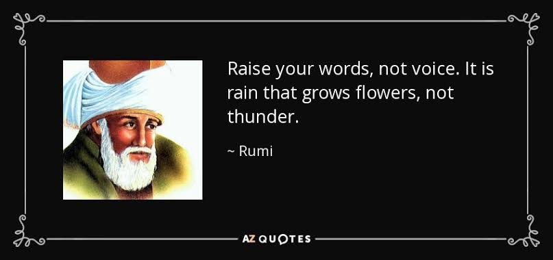 """""""Raise your words, not voice. It is rain that grows flowers, not thunder."""" → Rumi [ 807 × 300 ]"""