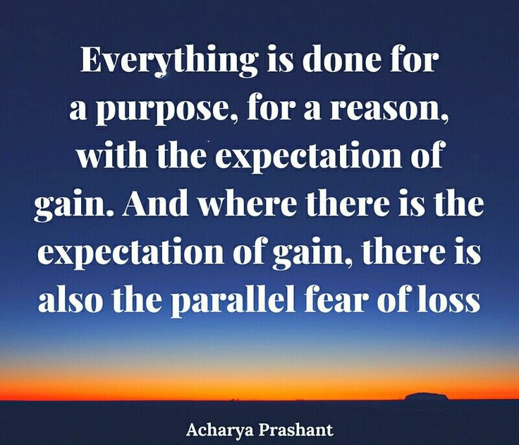 """""""Everything is done for a purpose, for a reason, with the expectation of gain. And where there is the expectation of gain, there is also the parallel fear of loss."""" ~Acharya Prashant [736×630]"""