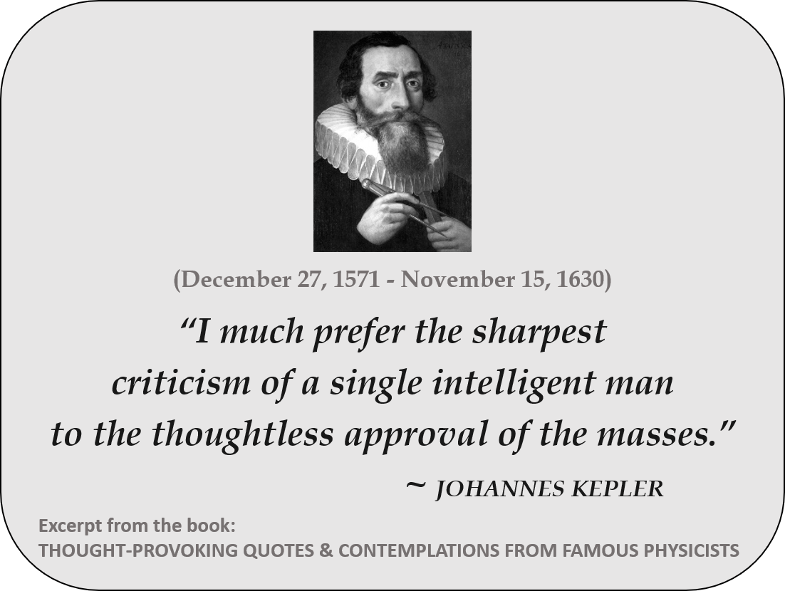 I much prefer the sharpest criticism of a single intelligent man to the thoughtless approval of the masses. ~ Johannes Kepler [1102 x 830]
