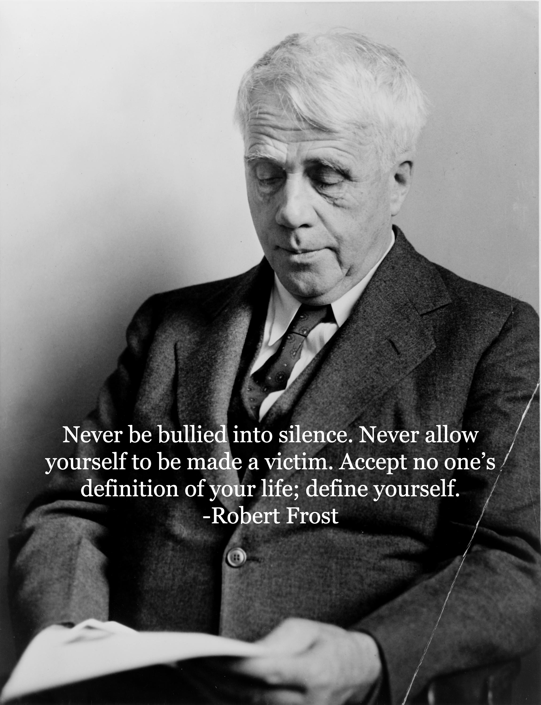 """""""Never be bullied into silence. Never allow yourself to be made a victim. Accept no one's definition of your life; define yourself""""- Robert Frost [2302 × 3000]"""