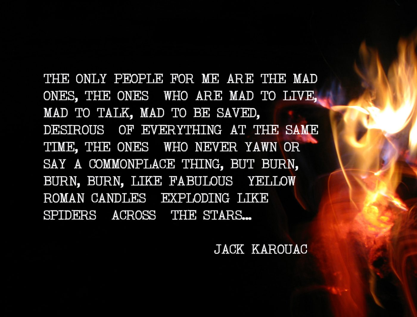 """""""The only people for me are the mad ones."""" – Jack Kerouac [1400×1064]"""