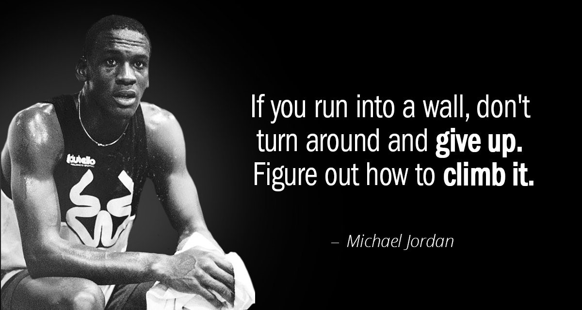 """""""If you run into a wall, don't turn around and give up. Figure out how to climb it."""" – Michael Jordan [1200×640]"""