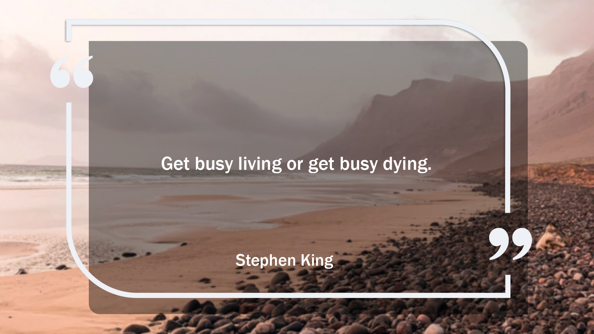 Get busy living or get busy dying. – Stephen King [1920 x 1080]