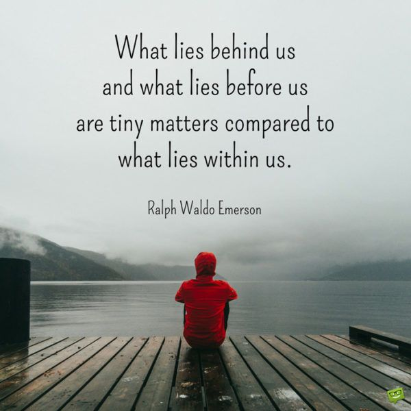 """""""What lies behind us and what lies before us are tiny matters compared to what lies within us."""" – Ralph Waldo Emerson [600×600]"""