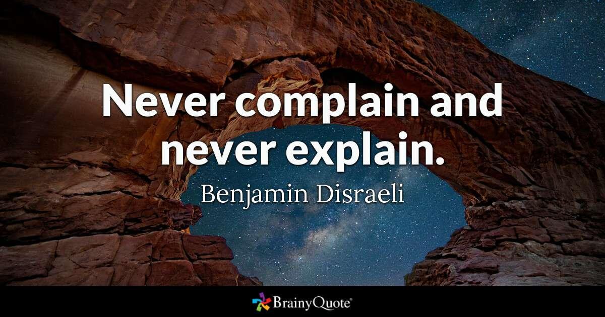 """Never complain and never explain."" – Benjamin Disraeli [1200×630]"