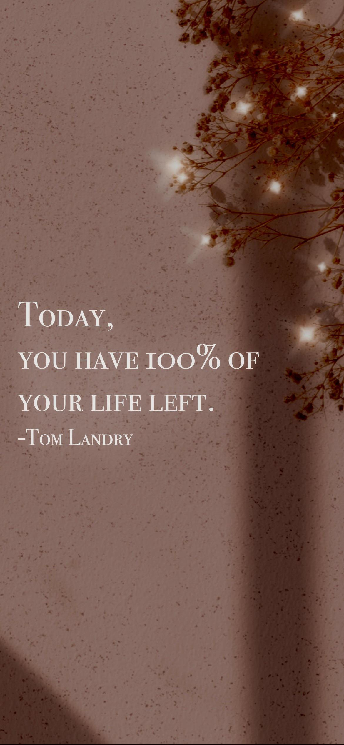 Today, you have 100% of your life left. -Tom Landry [2532 x 1170p]
