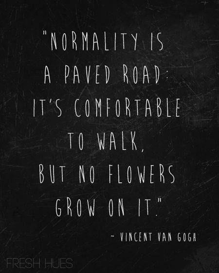 """""""Normality is a paved road. It's comfortable to walk, but no flowers grow on it.""""- Vincent Van Gogh [450×561]"""