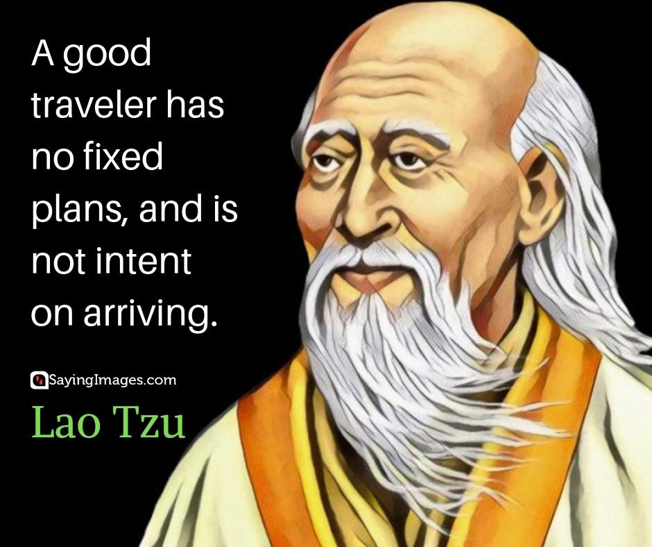 """""""A good traveler has no fixed plans, and is not intent on arriving."""" – Lao Tzu [940×788]"""