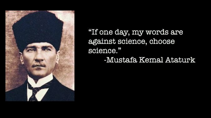 """""""If one day, my words are against science, choose science."""" -Mustafa Kemal Atatürk [678 x 381]"""