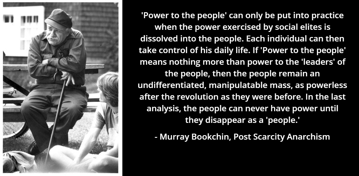 """""""Power to the people can only be put in practice when the power exercised by social elites is dissolved into the people…"""" – Murray Bookchin [1200×590]"""