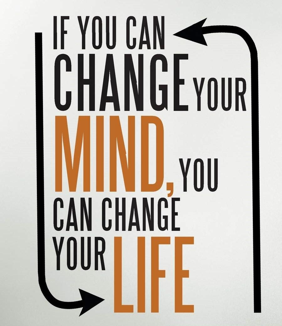 """[Image] """"If you can change your mind, you can change your life."""""""
