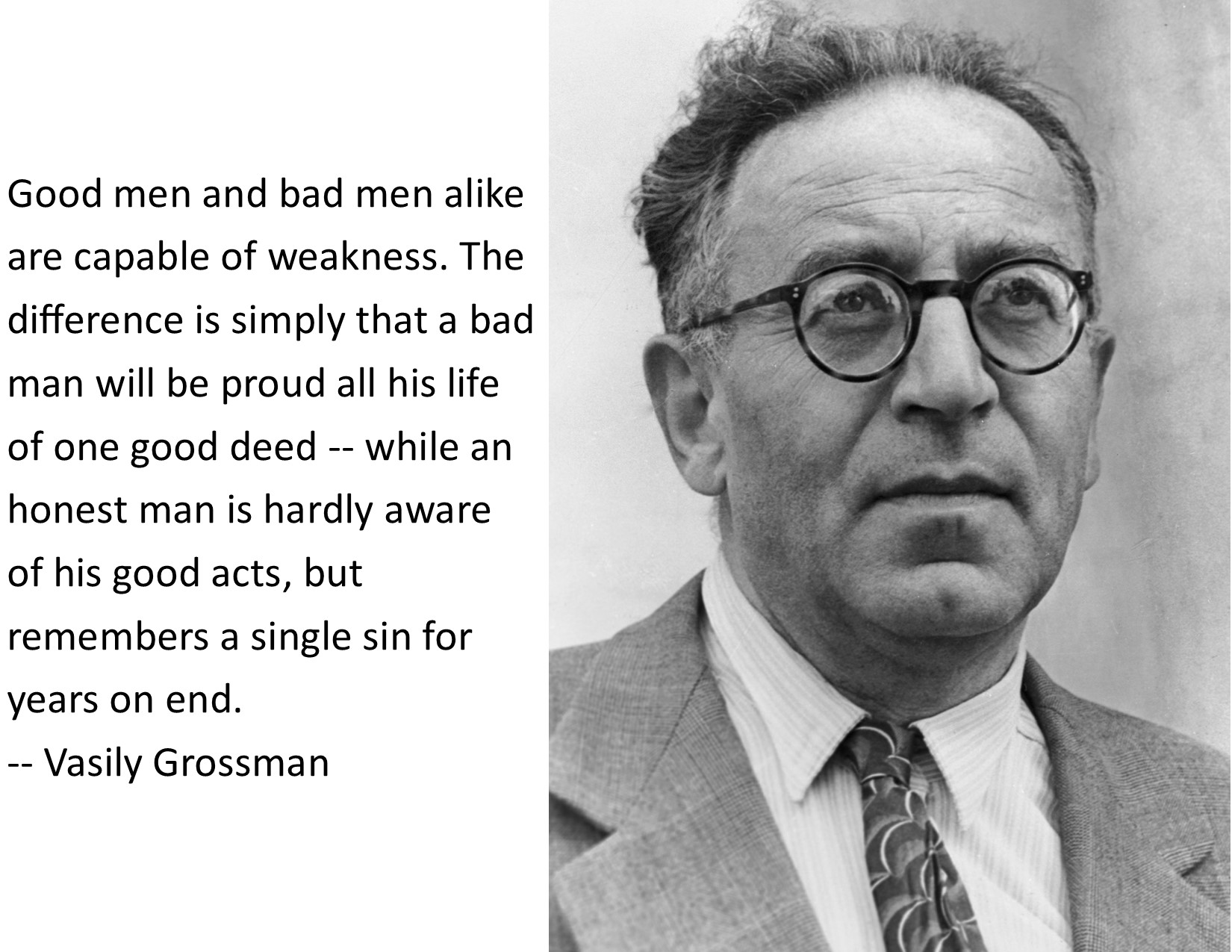 """""""Good men and bad men alike are capable of weakness. The difference is simply that a bad man will be proud all his life of one good deed — while an honest man is hardly aware of his good acts, but remembers a single sin for years on end."""" — Vasily Grossman [1650 x 1275]"""