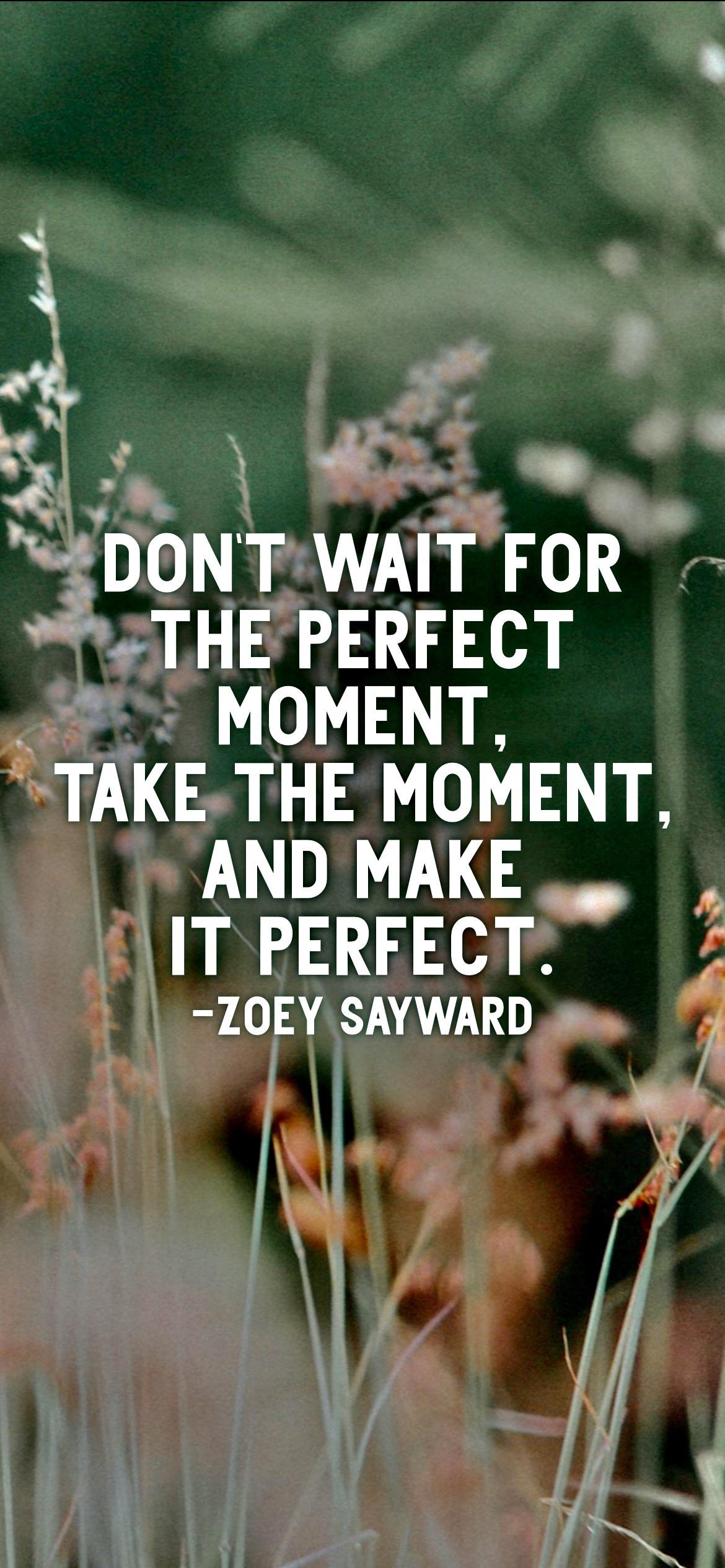 Don't wait for the perfect moment, take the moment, and make it perfect. -Zoey Sayward [2532 x 1170p]