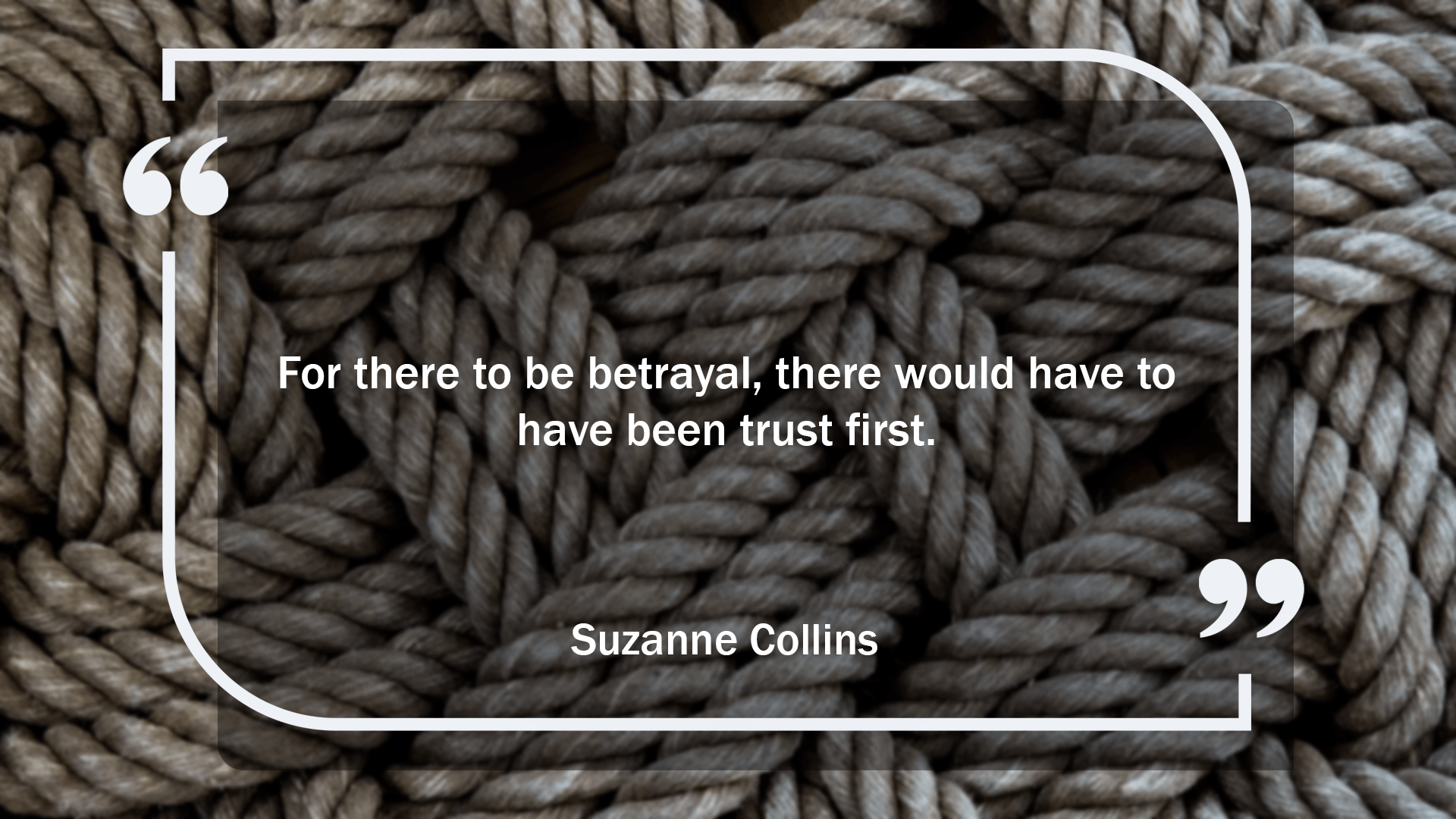 For there to be betrayal, there would have to have been trust first. – Suzanne Collins [1920 x 1080]