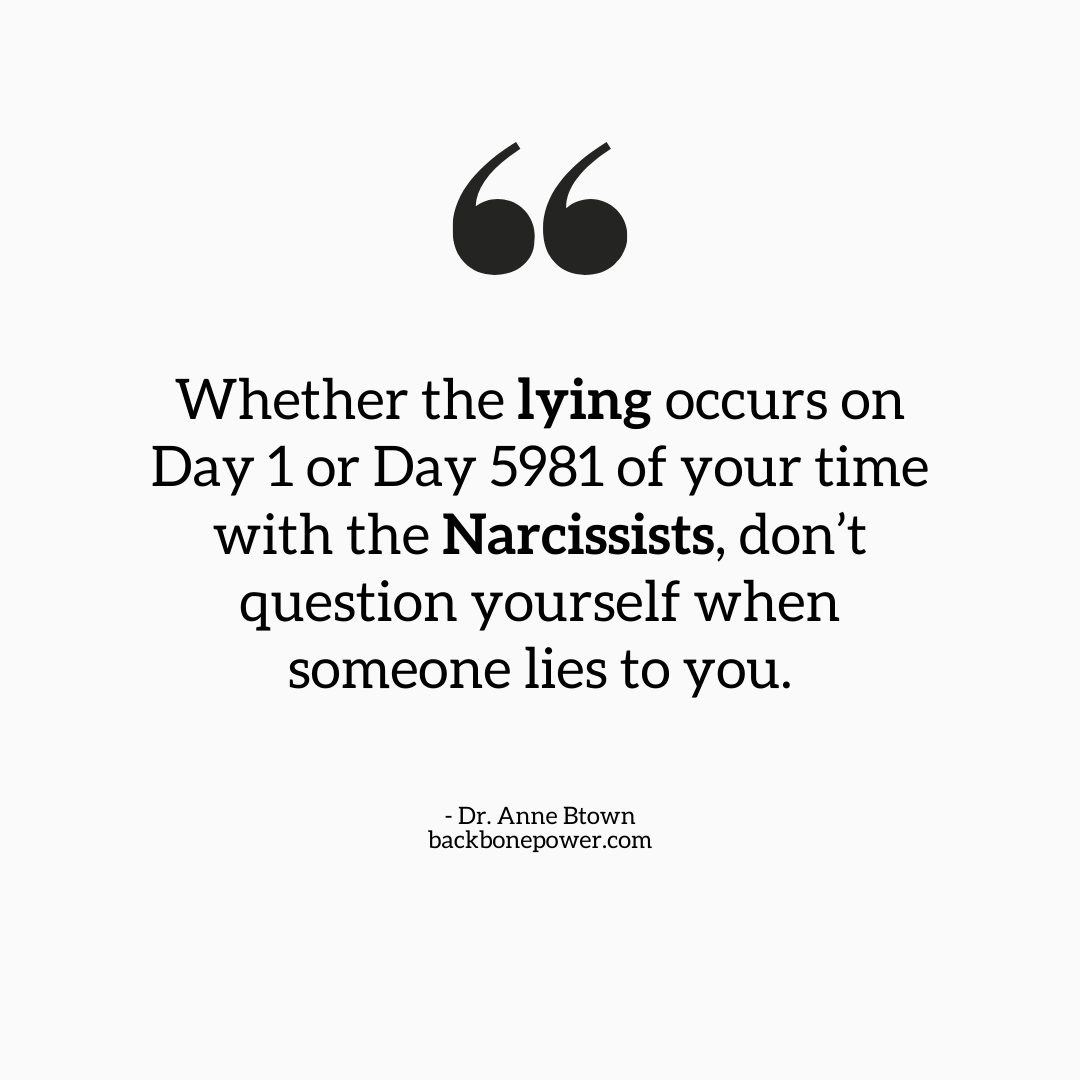 66 Whether The Lying Occurs On Day 1 Or Day 5981 Of Your Time With The Narcissists, Don't Question Yourself When Someone Lies To You. - Dr. Anne https://inspirational.ly
