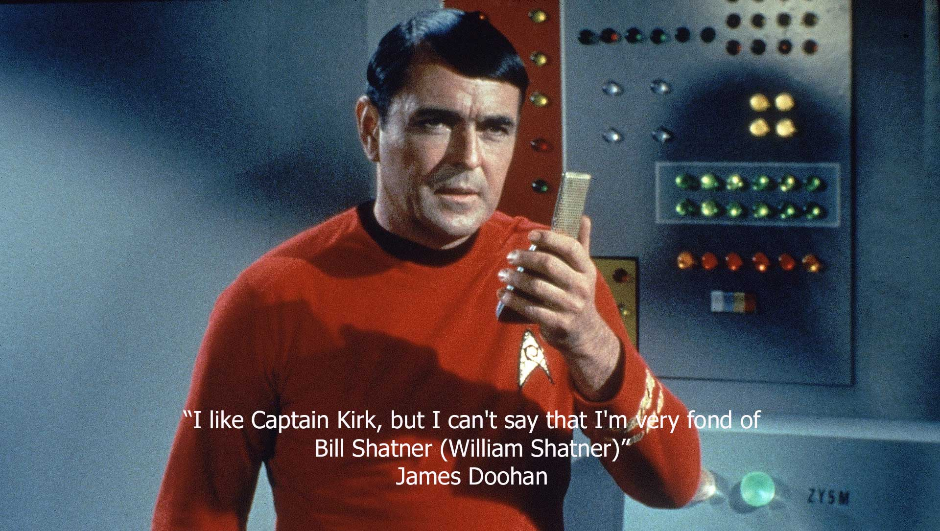 """""""I like Captain Kirk, but I can't say that I'm very fond of Bill Shatner (William Shatner)."""" ~ James Doohan [1920x1085]"""