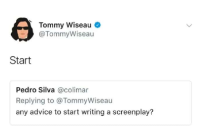 Tommy Wiseau O @TommyWiseau Start Pedro Silva @columar Replying To @TommyWIseau Any Advice To Start Writing A Screenplay? https://inspirational.ly