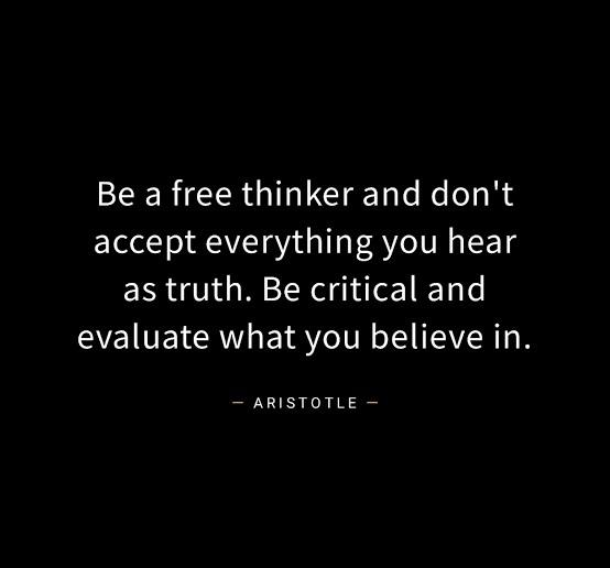 Be A Free Thinker And Don't Accept Everything You Hear As Truth. Be Critical And Evaluate What You Believe In. — ARISTOTLE _ https://inspirational.ly
