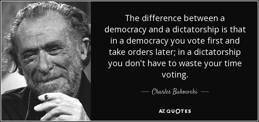 The Difference Between A Democracy And A Dictatorship Is That In A Democracy You Vote First And Take Orders Later; In A Dictatorship You Don't Have To Waste Your Time Vofing. — Chm/e4 Balsam/u — AZOUOTES https://inspirational.ly