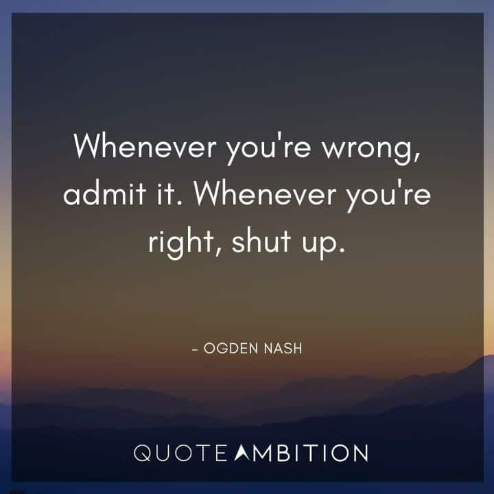 Whenever You're Wrong, Odmi'r I'r. Whenever You're Right, Shut Up. - OGDEN https://inspirational.ly