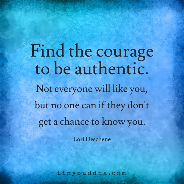 Find The Courage To Be Authentic. Not Everyone Will Like You, But No One Can If They Don't Get A Chance To Know You. https://inspirational.ly