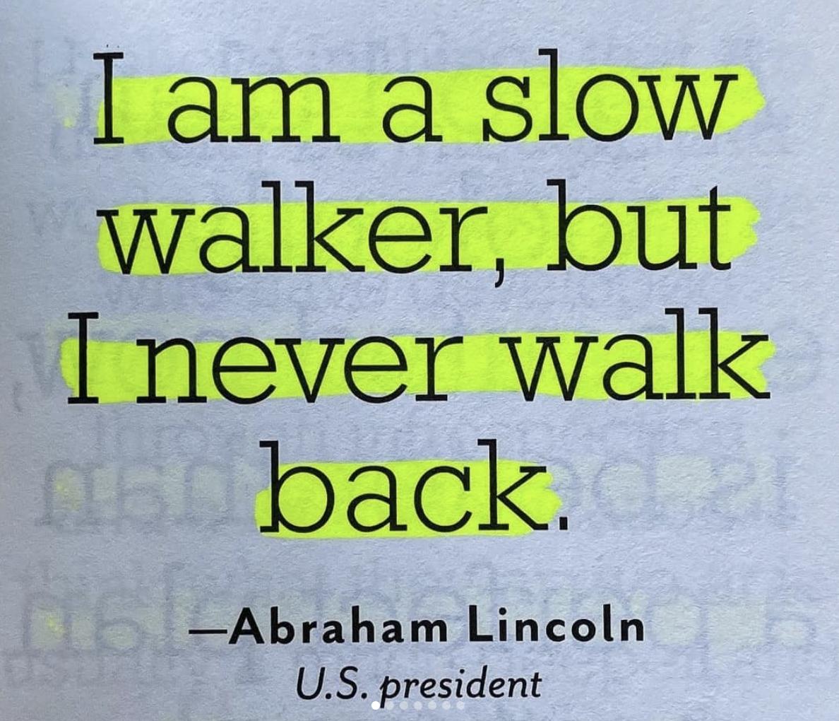 I Am A Slow Walker, But I Never Walk Back. —Abraham Lincoln US. President https://inspirational.ly