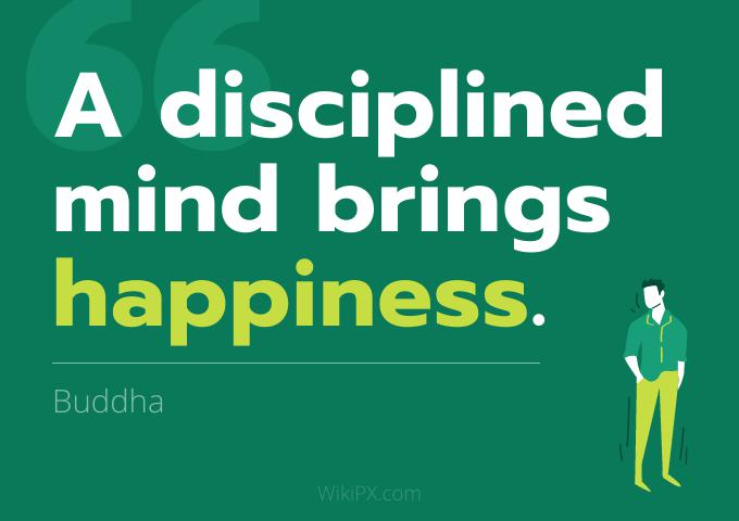 A Disciplined Mind Brings Happiness. 3 Buddfld Y! https://inspirational.ly