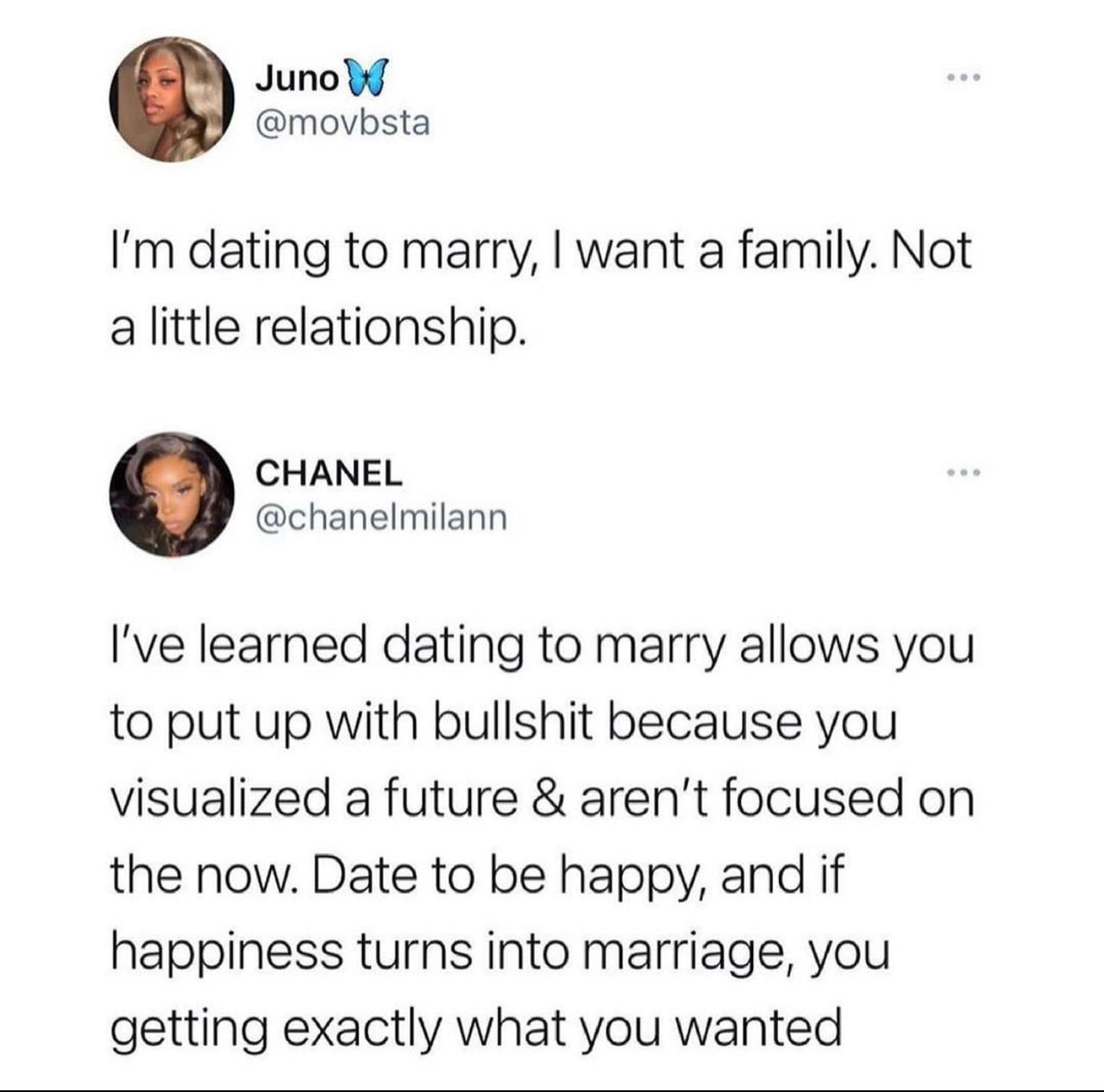 """Juno"""" @movbsta I'm Dating To Marry, I Want A Family. Not A Little Relationship. CHANEL @chanelmilann I've Learned Dating To Marry Allows You To Put Up With Bullshit Because You Visualized A Future & Aren't Focused On The Now. Date To Be Happy, And If Happiness Turns Into Marriage, You Getting Exactly What https://inspirational.ly"""